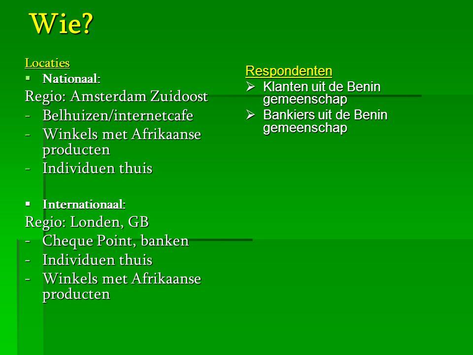 Wie?Locaties  Nationaal: Regio: Amsterdam Zuidoost -Belhuizen/internetcafe -Winkels met Afrikaanse producten -Individuen thuis  Internationaal: Regi