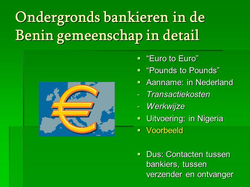 """Ondergronds bankieren in de Benin gemeenschap in detail  """"Euro to Euro""""  """"Pounds to Pounds""""  Aanname: in Nederland -Transactiekosten -Werkwijze  U"""