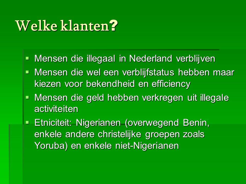 Welke klanten ?  Mensen die illegaal in Nederland verblijven  Mensen die wel een verblijfstatus hebben maar kiezen voor bekendheid en efficiency  M