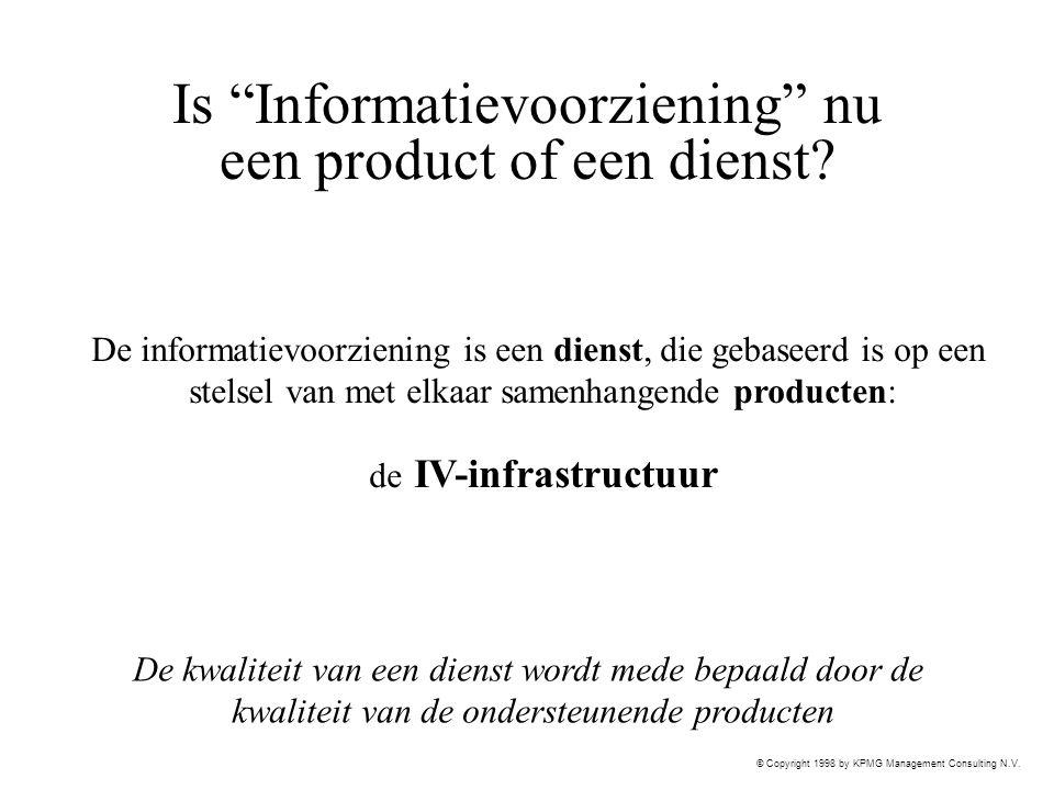 """© Copyright 1998 by KPMG Management Consulting N.V. Is """"Informatievoorziening"""" nu een product of een dienst? De informatievoorziening is een dienst, d"""