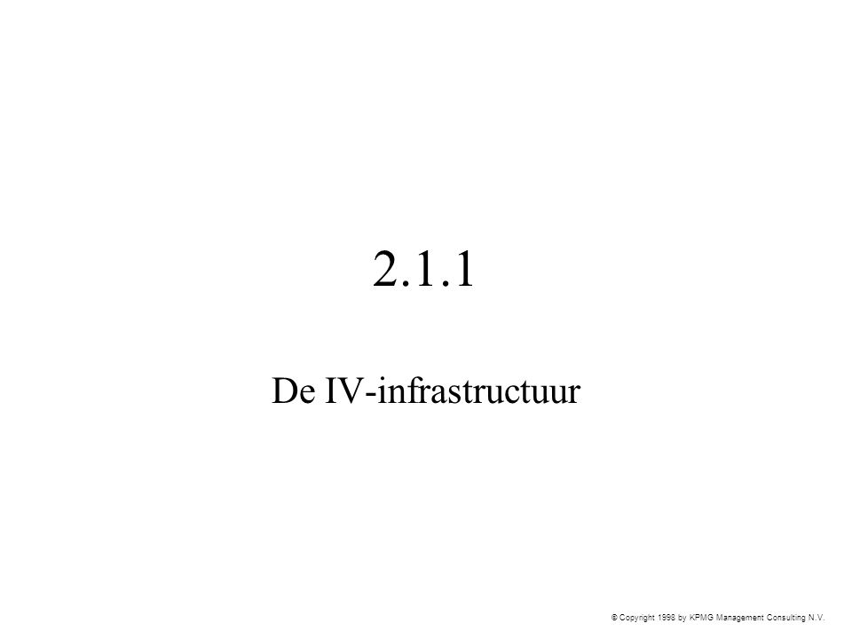 © Copyright 1998 by KPMG Management Consulting N.V. 2.1.1 De IV-infrastructuur