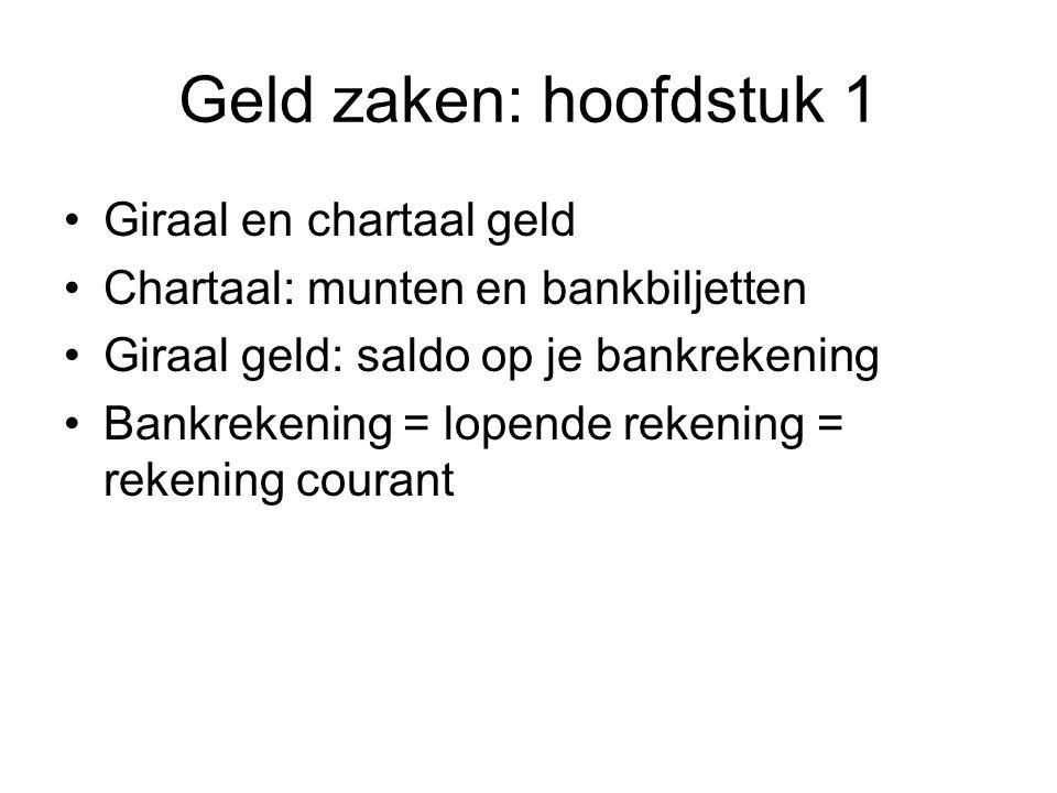 Geld zaken: hoofdstuk 1 Giraal en chartaal geld Chartaal: munten en bankbiljetten Giraal geld: saldo op je bankrekening Bankrekening = lopende rekenin