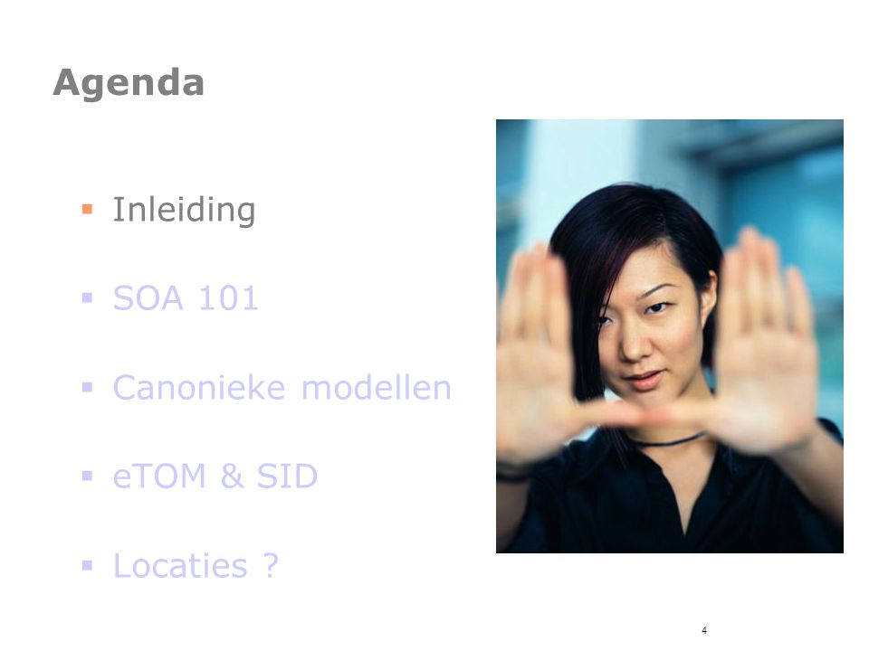 25 Agenda  Inleiding  SOA 101  Canonieke modellen  eTOM & SID  Locaties ?