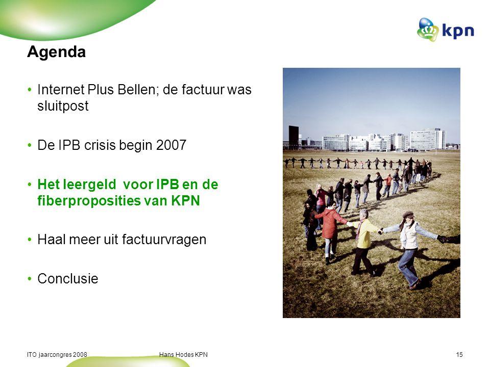 ITO jaarcongres 2008 Hans Hodes KPN15 Agenda Internet Plus Bellen; de factuur was sluitpost De IPB crisis begin 2007 Het leergeld voor IPB en de fiber