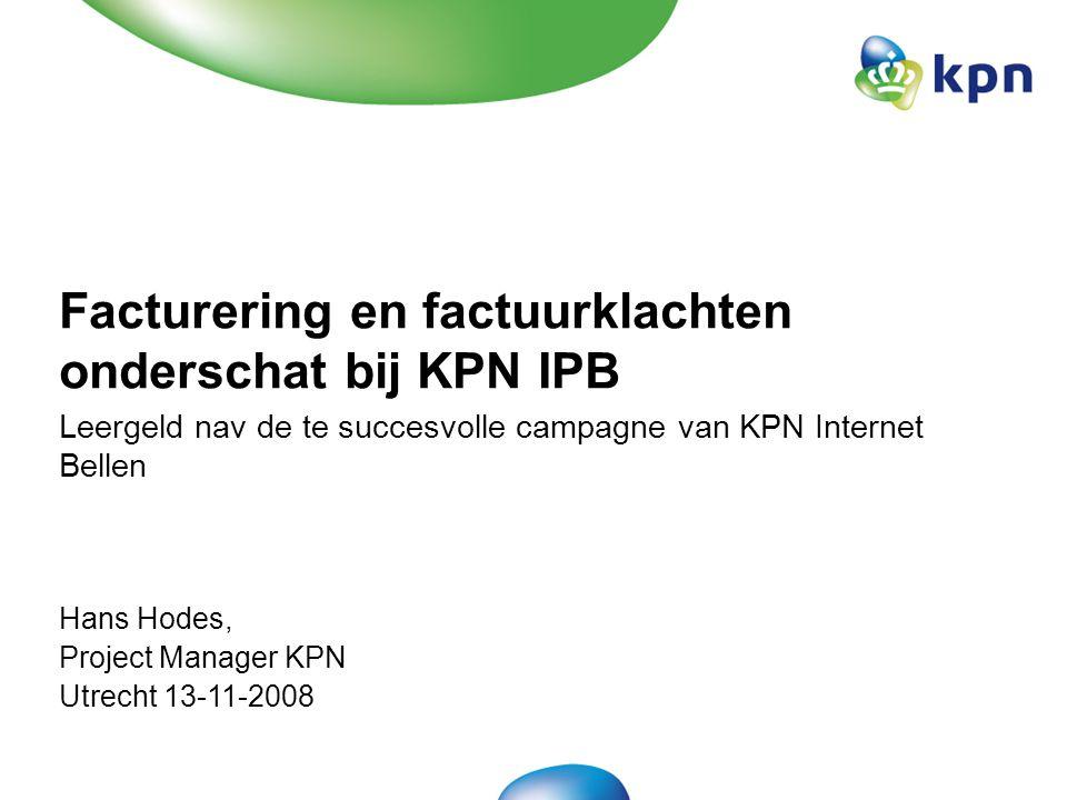Facturering en factuurklachten onderschat bij KPN IPB Leergeld nav de te succesvolle campagne van KPN Internet Bellen Hans Hodes, Project Manager KPN