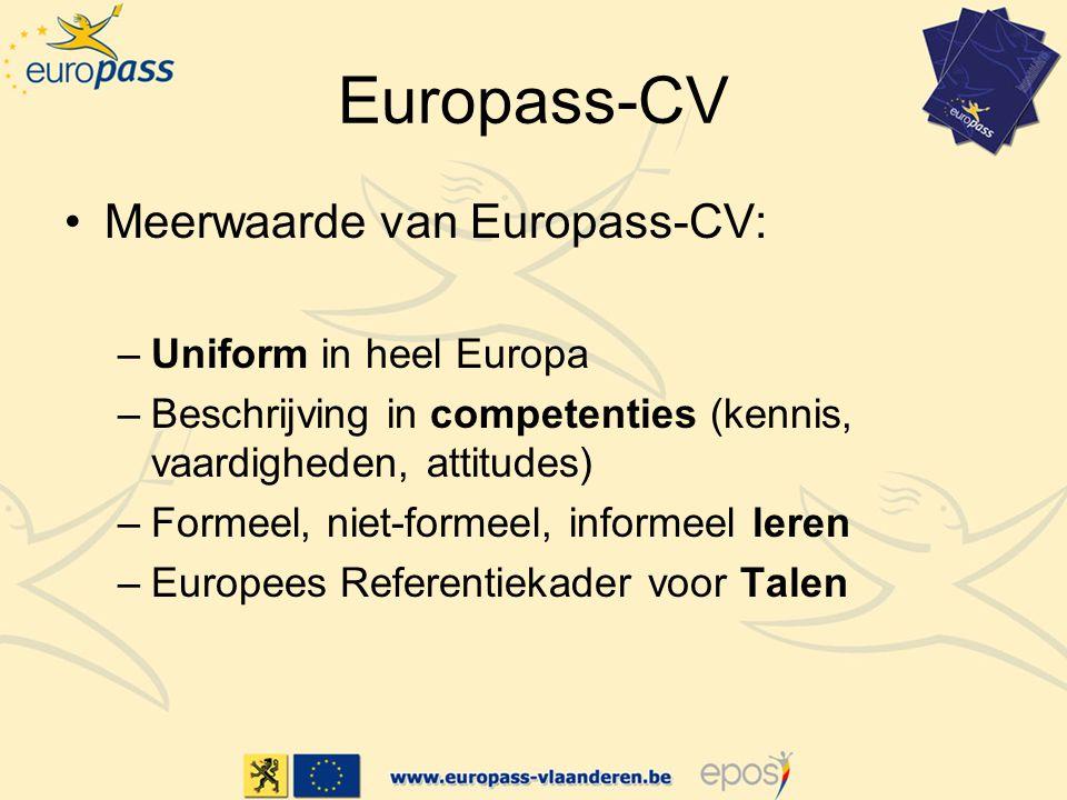 Europass-CV Meerwaarde van Europass-CV: –Uniform in heel Europa –Beschrijving in competenties (kennis, vaardigheden, attitudes) –Formeel, niet-formeel, informeel leren –Europees Referentiekader voor Talen