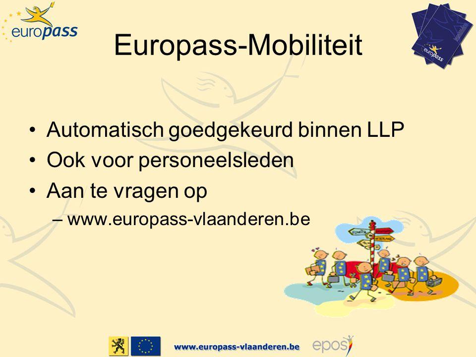Europass-Mobiliteit Automatisch goedgekeurd binnen LLP Ook voor personeelsleden Aan te vragen op –www.europass-vlaanderen.be