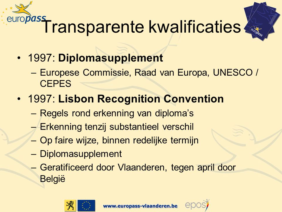 Transparente kwalificaties 1997: Diplomasupplement –Europese Commissie, Raad van Europa, UNESCO / CEPES 1997: Lisbon Recognition Convention –Regels ro