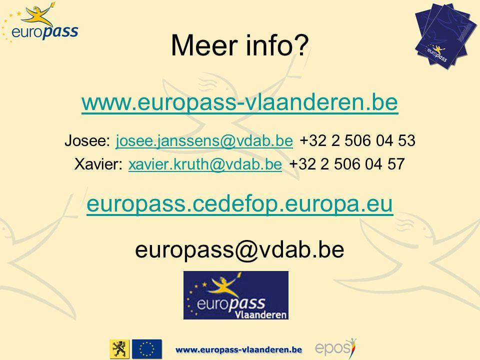 Meer info? www.europass-vlaanderen.be Josee: josee.janssens@vdab.be +32 2 506 04 53josee.janssens@vdab.be Xavier: xavier.kruth@vdab.be +32 2 506 04 57