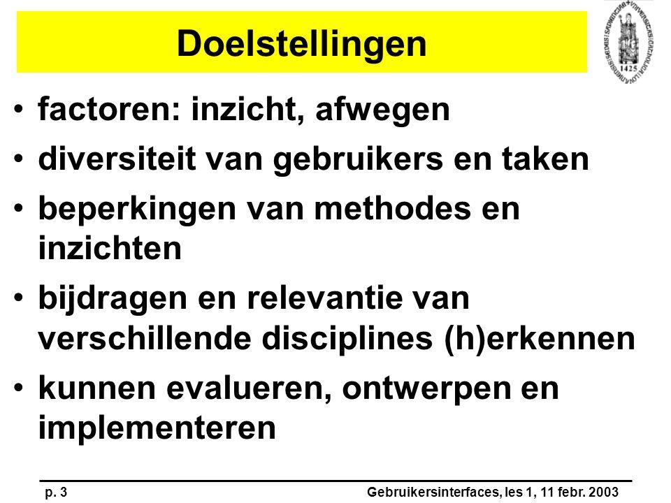 p. 3Gebruikersinterfaces, les 1, 11 febr. 2003 Doelstellingen factoren: inzicht, afwegen diversiteit van gebruikers en taken beperkingen van methodes