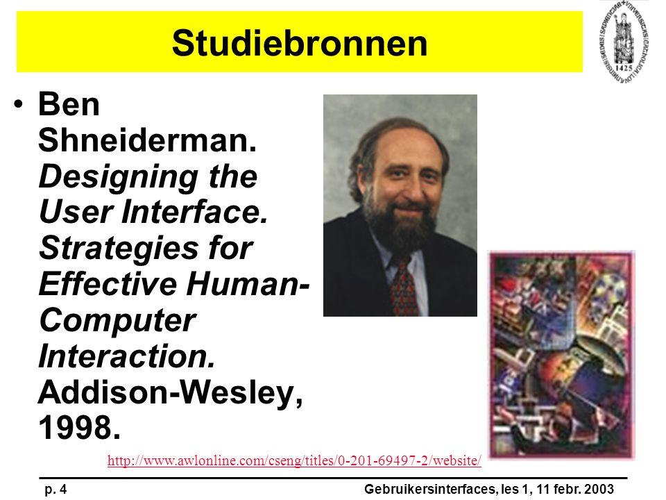 p. 4Gebruikersinterfaces, les 1, 11 febr. 2003 Studiebronnen Ben Shneiderman. Designing the User Interface. Strategies for Effective Human- Computer I
