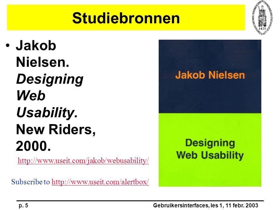p. 5Gebruikersinterfaces, les 1, 11 febr. 2003 Studiebronnen Jakob Nielsen. Designing Web Usability. New Riders, 2000. http://www.useit.com/jakob/webu