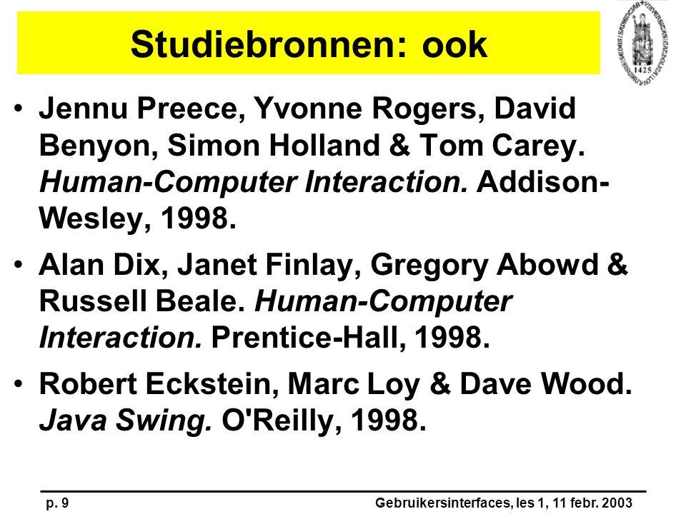 p. 9Gebruikersinterfaces, les 1, 11 febr. 2003 Studiebronnen: ook Jennu Preece, Yvonne Rogers, David Benyon, Simon Holland & Tom Carey. Human-Computer