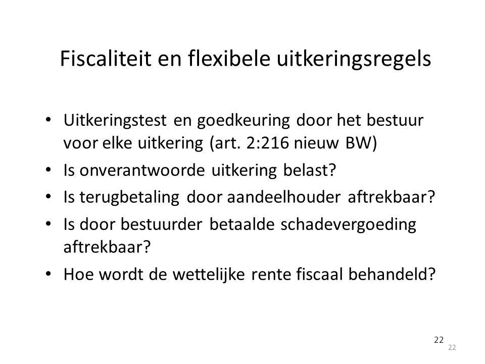 Fiscaliteit en flexibele uitkeringsregels Uitkeringstest en goedkeuring door het bestuur voor elke uitkering (art. 2:216 nieuw BW) Is onverantwoorde u