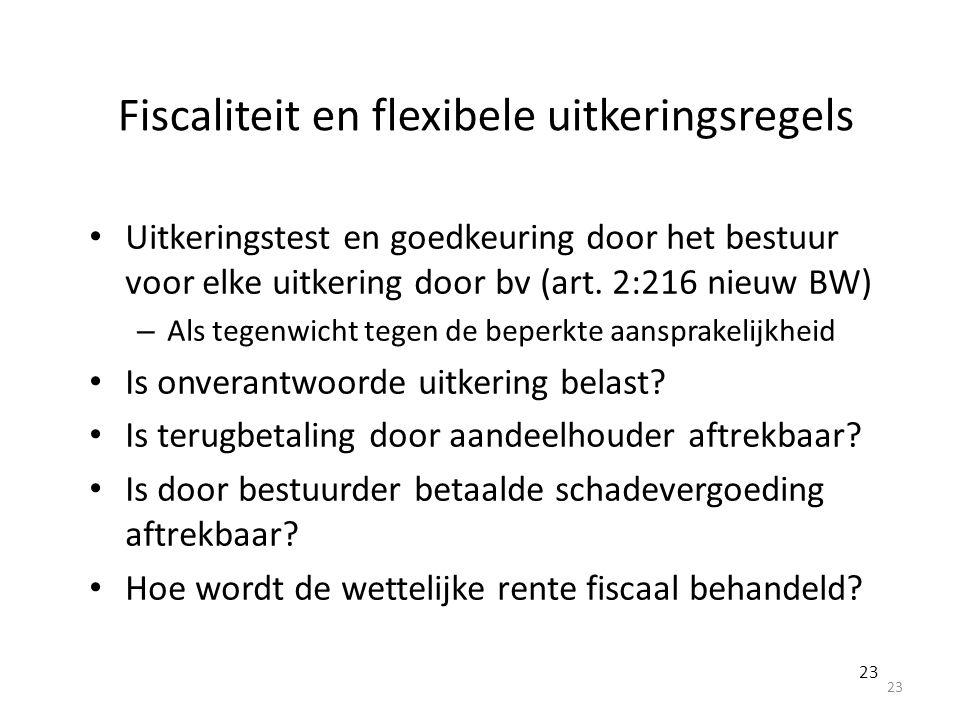 Fiscaliteit en flexibele uitkeringsregels Uitkeringstest en goedkeuring door het bestuur voor elke uitkering door bv (art. 2:216 nieuw BW) – Als tegen