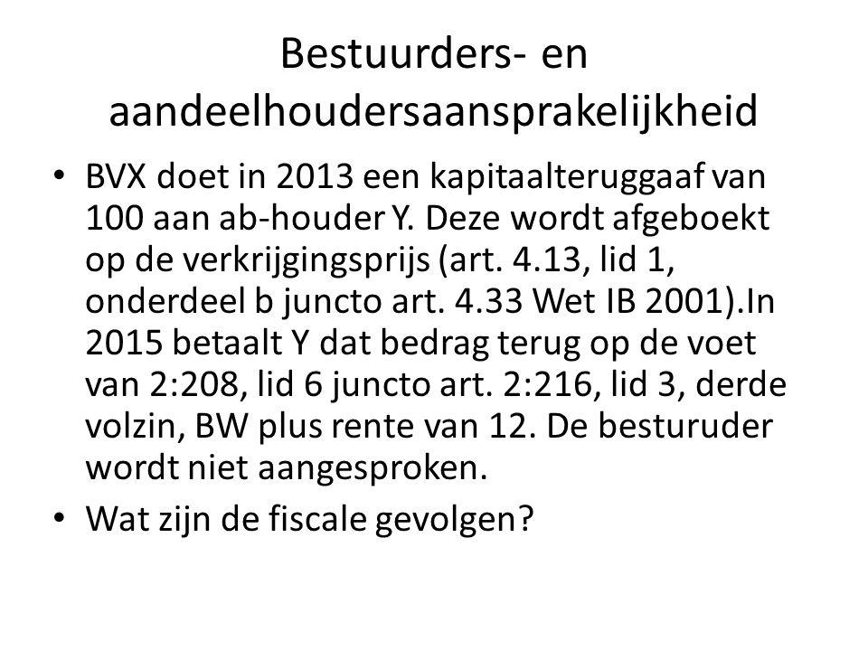 Bestuurders- en aandeelhoudersaansprakelijkheid BVX doet in 2013 een kapitaalteruggaaf van 100 aan ab-houder Y. Deze wordt afgeboekt op de verkrijging