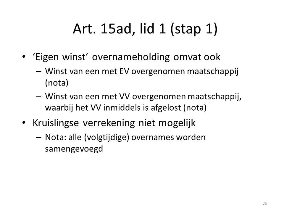 Art. 15ad, lid 1 (stap 1) 'Eigen winst' overnameholding omvat ook – Winst van een met EV overgenomen maatschappij (nota) – Winst van een met VV overge