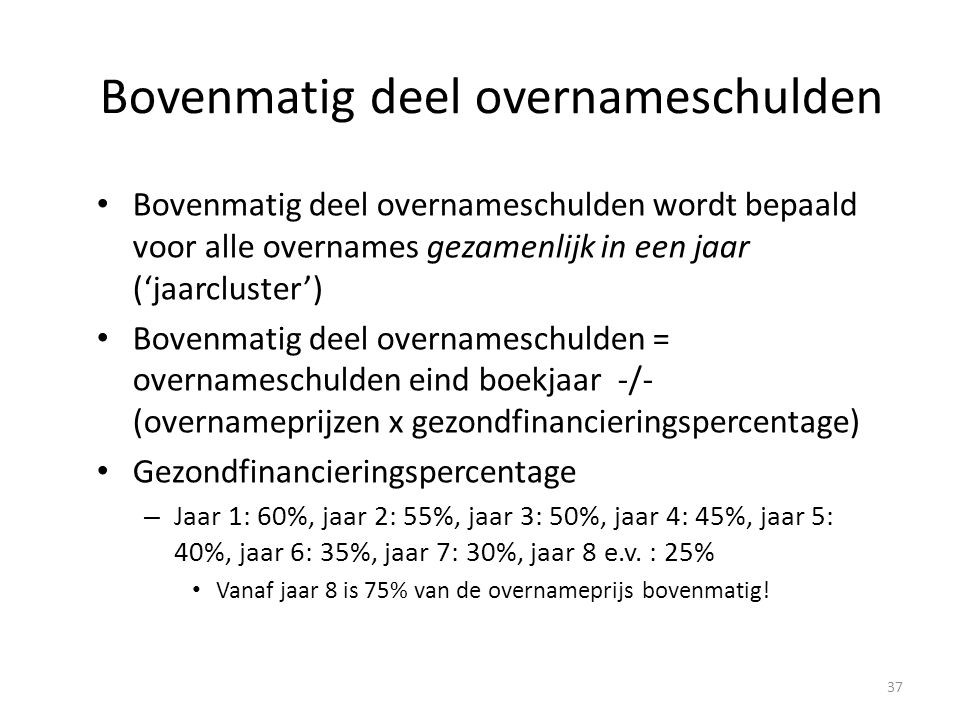 Bovenmatig deel overnameschulden Bovenmatig deel overnameschulden wordt bepaald voor alle overnames gezamenlijk in een jaar ('jaarcluster') Bovenmatig