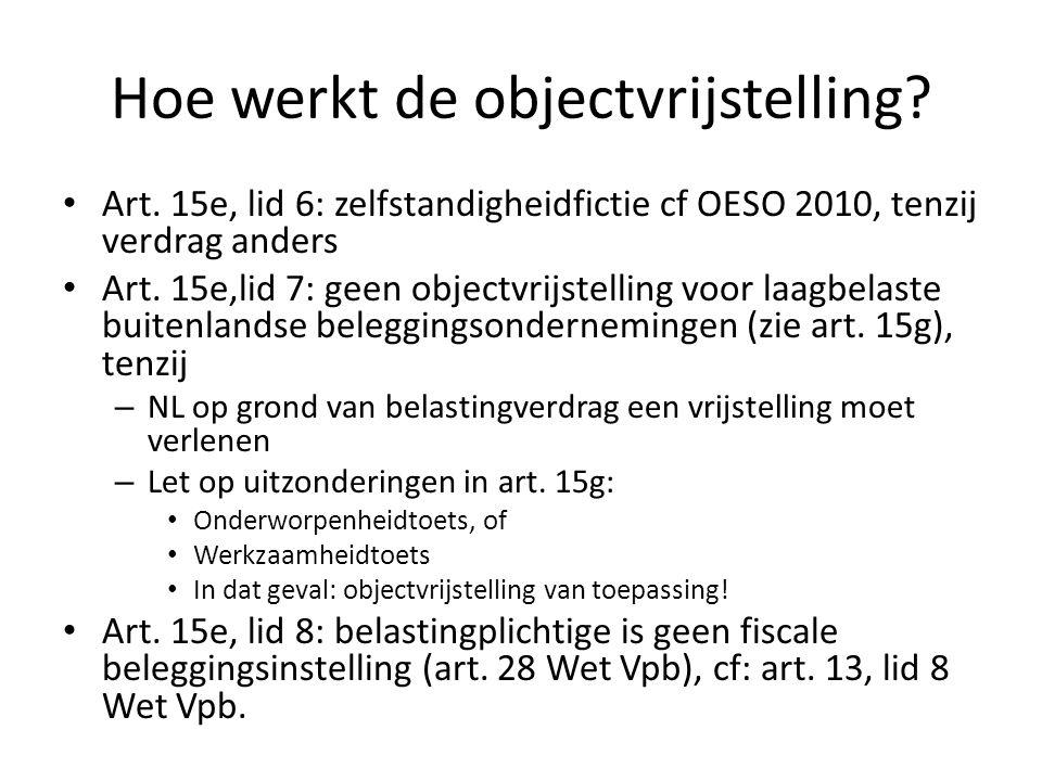 Hoe werkt de objectvrijstelling? Art. 15e, lid 6: zelfstandigheidfictie cf OESO 2010, tenzij verdrag anders Art. 15e,lid 7: geen objectvrijstelling vo