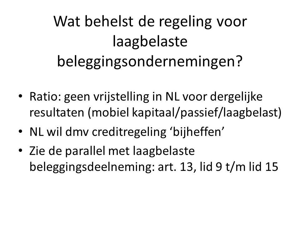 Wat behelst de regeling voor laagbelaste beleggingsondernemingen? Ratio: geen vrijstelling in NL voor dergelijke resultaten (mobiel kapitaal/passief/l