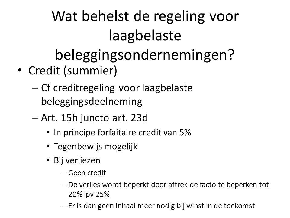 Wat behelst de regeling voor laagbelaste beleggingsondernemingen? Credit (summier) – Cf creditregeling voor laagbelaste beleggingsdeelneming – Art. 15