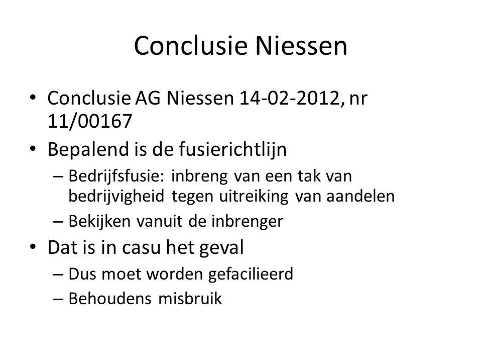 Conclusie Niessen Conclusie AG Niessen 14-02-2012, nr 11/00167 Bepalend is de fusierichtlijn – Bedrijfsfusie: inbreng van een tak van bedrijvigheid te