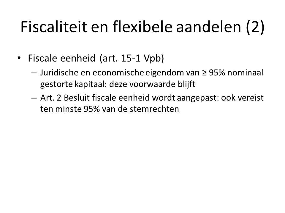 Fiscaliteit en flexibele aandelen (2) Fiscale eenheid (art. 15-1 Vpb) – Juridische en economische eigendom van ≥ 95% nominaal gestorte kapitaal: deze