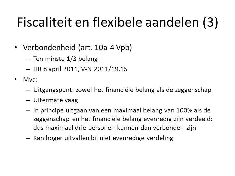 Fiscaliteit en flexibele aandelen (3) Verbondenheid (art. 10a-4 Vpb) – Ten minste 1/3 belang – HR 8 april 2011, V-N 2011/19.15 Mva: – Uitgangspunt: zo