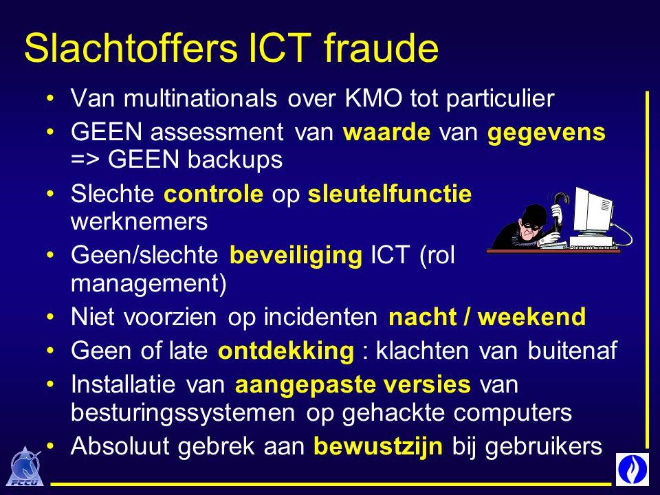 Slachtoffers ICT fraude Van multinationals over KMO tot particulier GEEN assessment van waarde van gegevens => GEEN backups Slechte controle op sleute