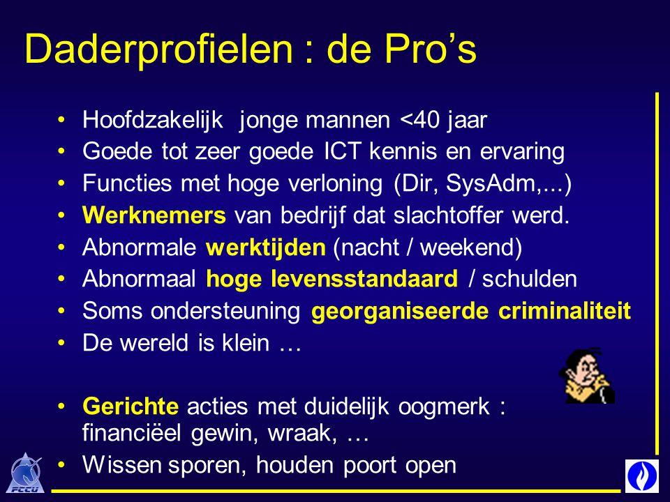 Daderprofielen : de Pro's Hoofdzakelijk jonge mannen <40 jaar Goede tot zeer goede ICT kennis en ervaring Functies met hoge verloning (Dir, SysAdm,...) Werknemers van bedrijf dat slachtoffer werd.