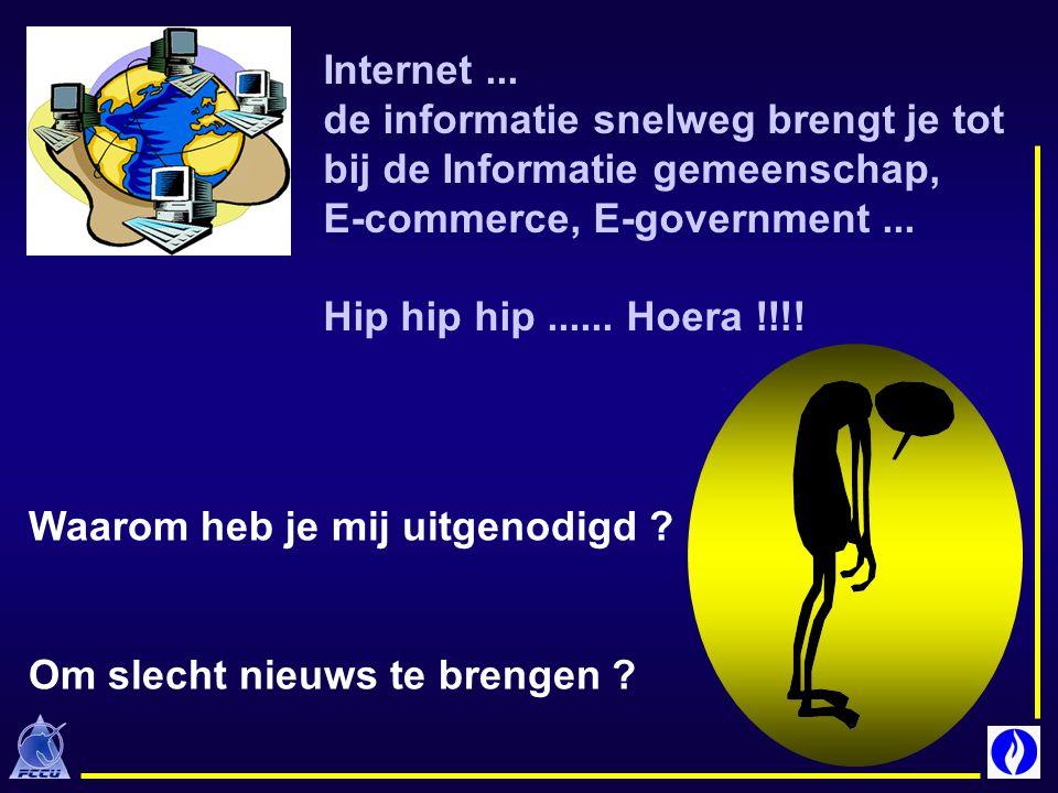 Internet... de informatie snelweg brengt je tot bij de Informatie gemeenschap, E-commerce, E-government... Hip hip hip...... Hoera !!!! Waarom heb je