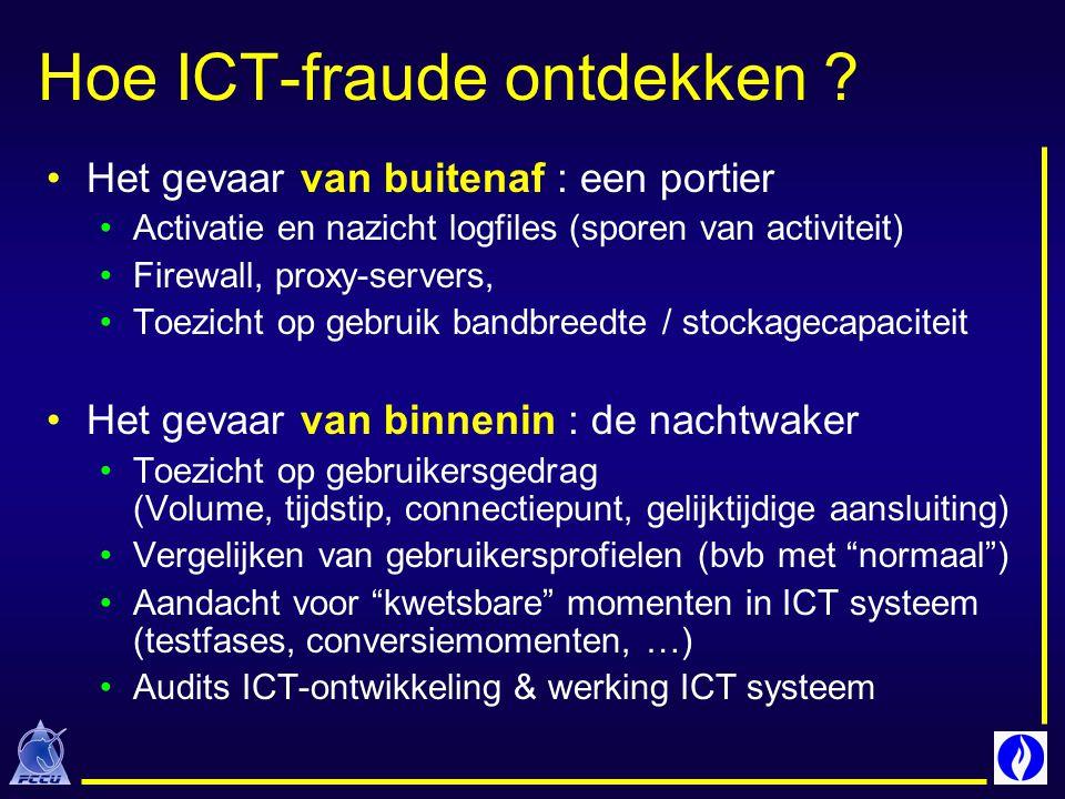 Hoe ICT-fraude ontdekken ? Het gevaar van buitenaf : een portier Activatie en nazicht logfiles (sporen van activiteit) Firewall, proxy-servers, Toezic