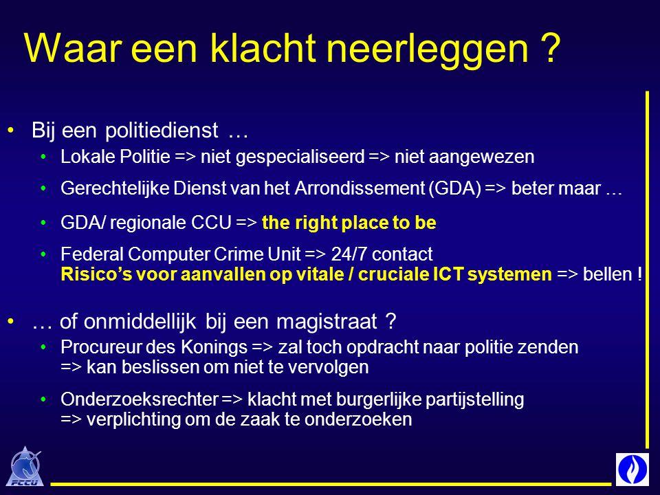 Waar een klacht neerleggen ? Bij een politiedienst … Lokale Politie => niet gespecialiseerd => niet aangewezen Gerechtelijke Dienst van het Arrondisse