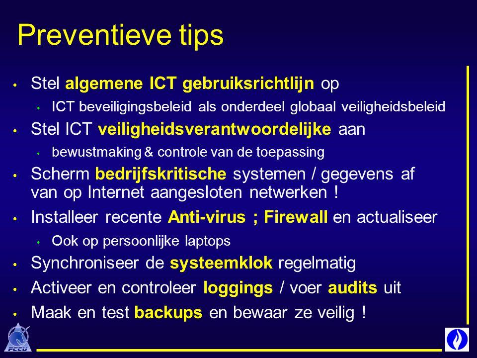 Preventieve tips Stel algemene ICT gebruiksrichtlijn op ICT beveiligingsbeleid als onderdeel globaal veiligheidsbeleid Stel ICT veiligheidsverantwoord