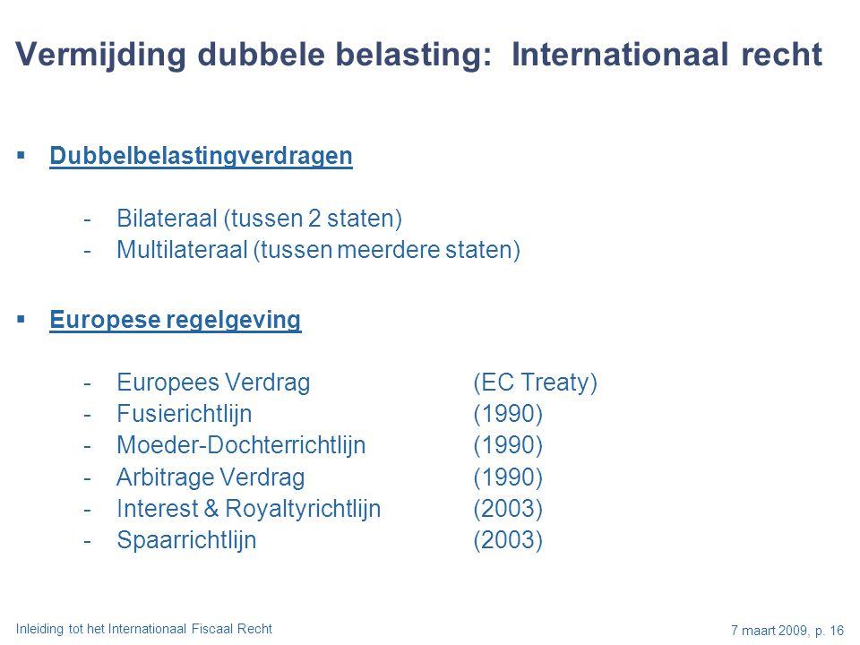 Inleiding tot het Internationaal Fiscaal Recht 7 maart 2009, p. 16 Vermijding dubbele belasting: Internationaal recht  Dubbelbelastingverdragen -Bila