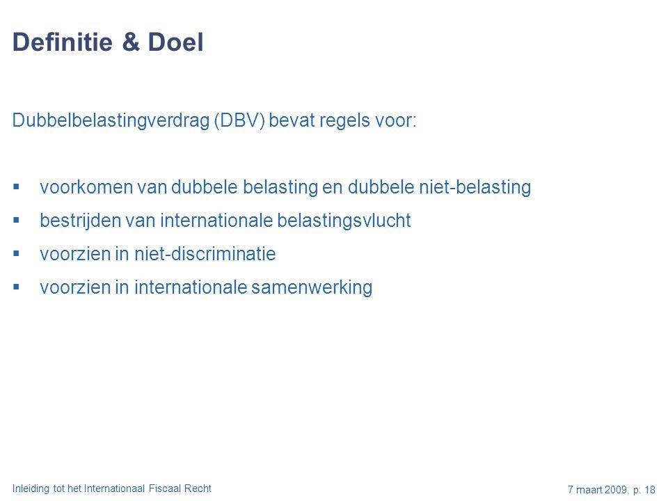 Inleiding tot het Internationaal Fiscaal Recht 7 maart 2009, p. 18 Dubbelbelastingverdrag (DBV) bevat regels voor:  voorkomen van dubbele belasting e