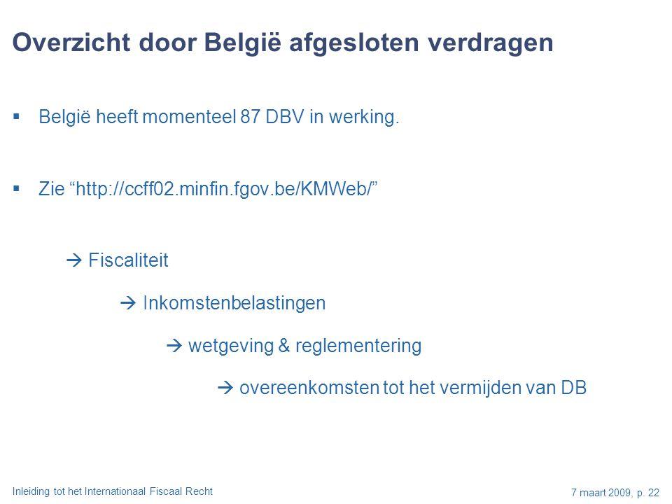 Inleiding tot het Internationaal Fiscaal Recht 7 maart 2009, p. 22 Overzicht door België afgesloten verdragen  België heeft momenteel 87 DBV in werki