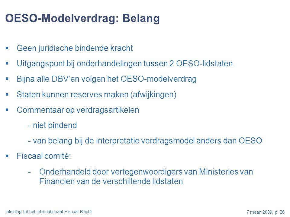 Inleiding tot het Internationaal Fiscaal Recht 7 maart 2009, p. 26 OESO-Modelverdrag: Belang  Geen juridische bindende kracht  Uitgangspunt bij onde
