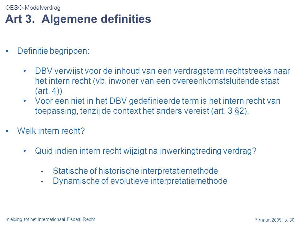 Inleiding tot het Internationaal Fiscaal Recht 7 maart 2009, p. 30 Art 3. Algemene definities  Definitie begrippen: DBV verwijst voor de inhoud van e