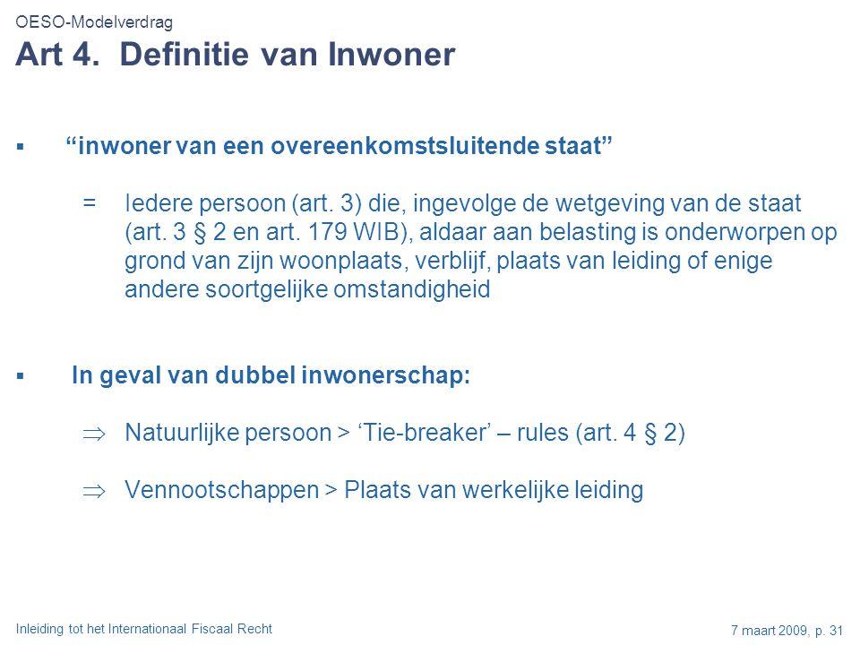 """Inleiding tot het Internationaal Fiscaal Recht 7 maart 2009, p. 31 Art 4. Definitie van Inwoner  """"inwoner van een overeenkomstsluitende staat"""" =Ieder"""