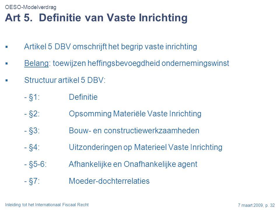 Inleiding tot het Internationaal Fiscaal Recht 7 maart 2009, p. 32  Artikel 5 DBV omschrijft het begrip vaste inrichting  Belang: toewijzen heffings