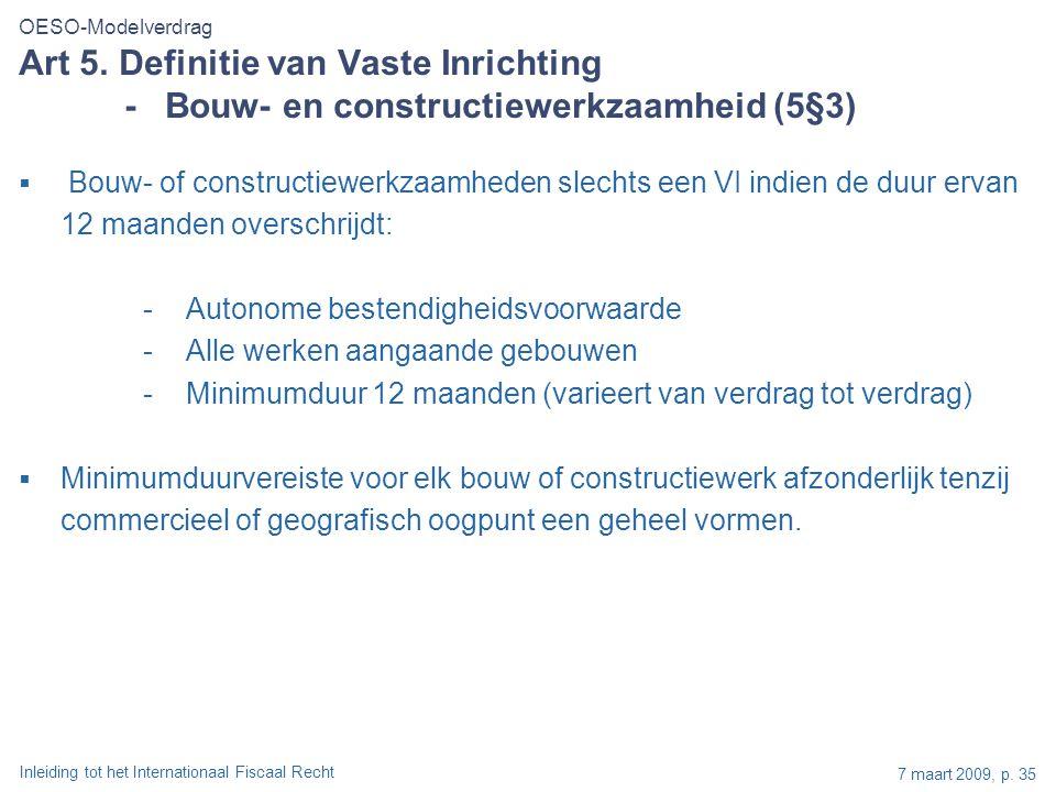 Inleiding tot het Internationaal Fiscaal Recht 7 maart 2009, p. 35  Bouw- of constructiewerkzaamheden slechts een VI indien de duur ervan 12 maanden