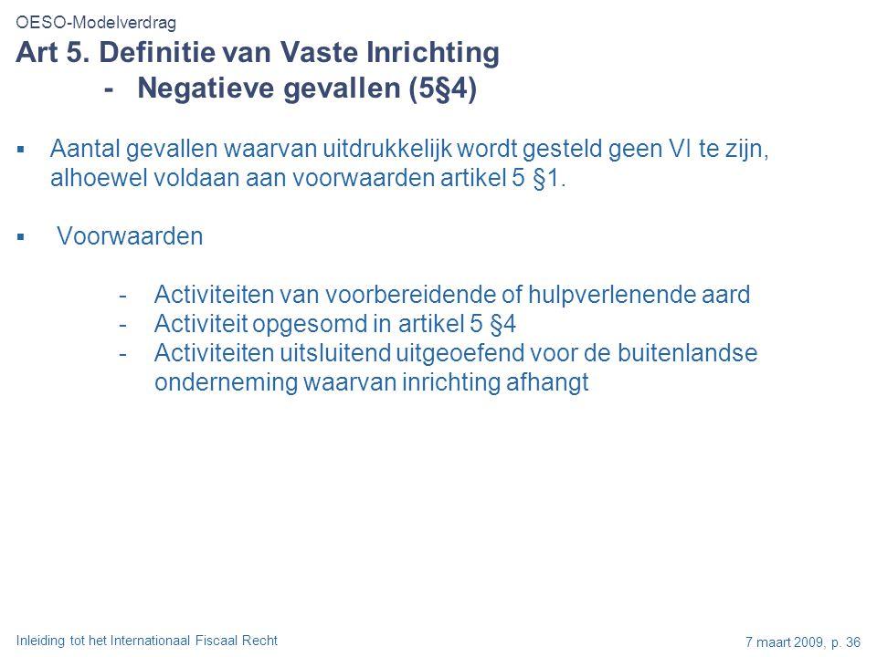 Inleiding tot het Internationaal Fiscaal Recht 7 maart 2009, p. 36  Aantal gevallen waarvan uitdrukkelijk wordt gesteld geen VI te zijn, alhoewel vol