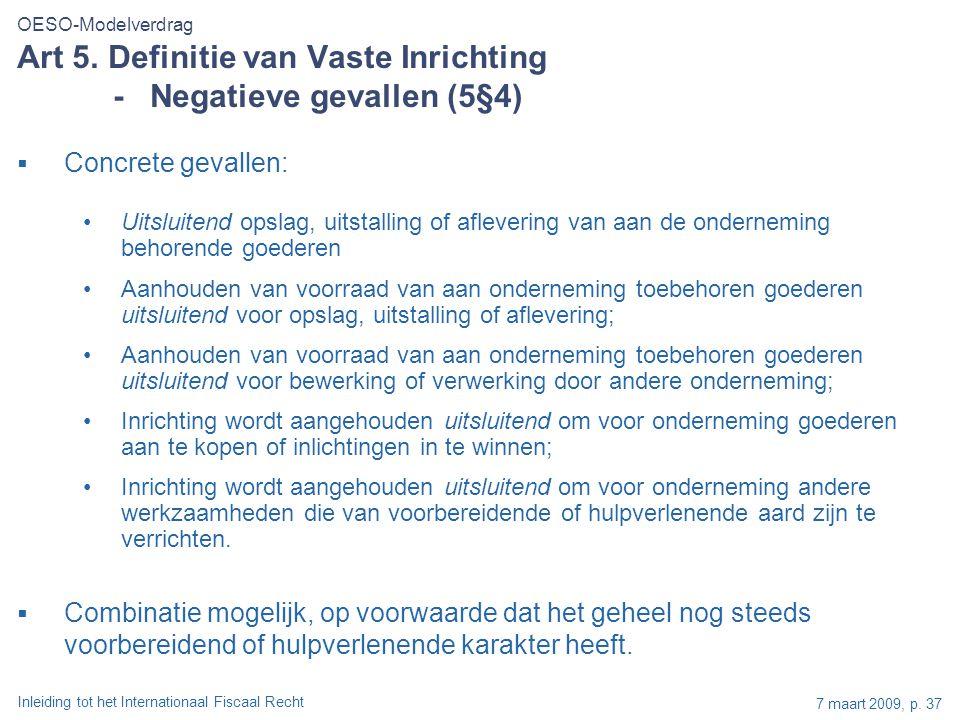 Inleiding tot het Internationaal Fiscaal Recht 7 maart 2009, p. 37  Concrete gevallen: Uitsluitend opslag, uitstalling of aflevering van aan de onder