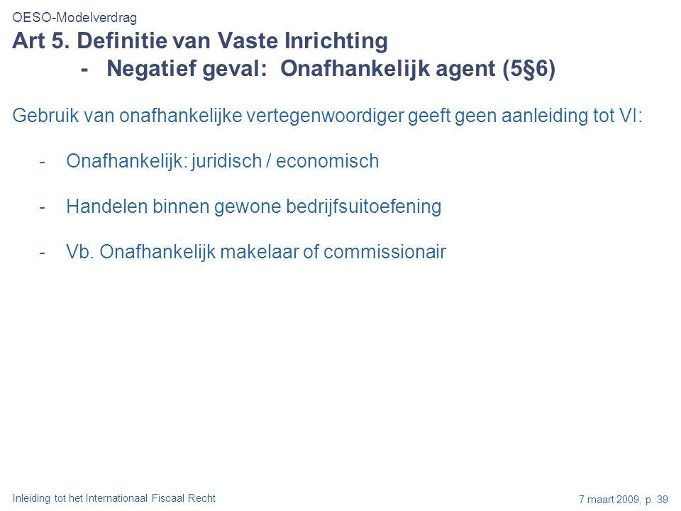 Inleiding tot het Internationaal Fiscaal Recht 7 maart 2009, p. 39 Gebruik van onafhankelijke vertegenwoordiger geeft geen aanleiding tot VI: -Onafhan