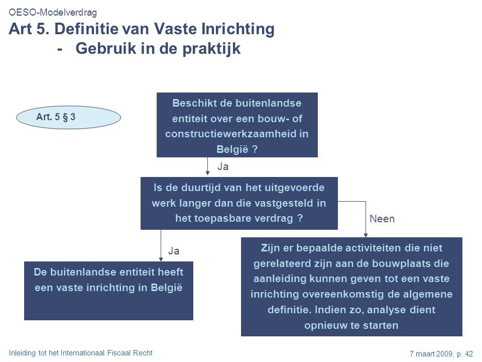 Inleiding tot het Internationaal Fiscaal Recht 7 maart 2009, p. 42 Beschikt de buitenlandse entiteit over een bouw- of constructiewerkzaamheid in Belg