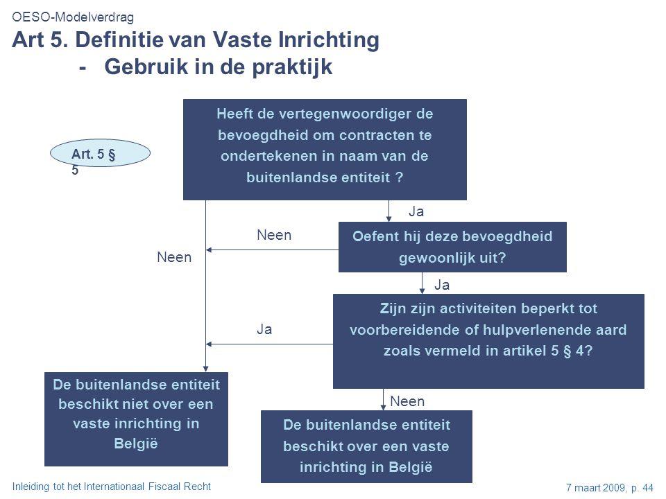 Inleiding tot het Internationaal Fiscaal Recht 7 maart 2009, p. 44 De buitenlandse entiteit beschikt over een vaste inrichting in België Art. 5 § 5 Oe