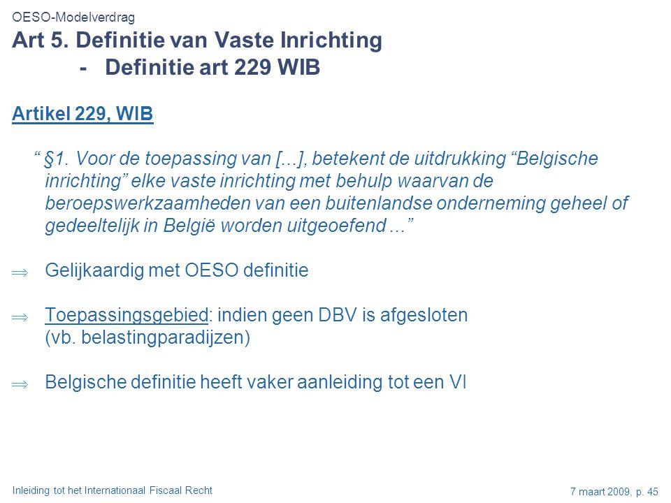 """Inleiding tot het Internationaal Fiscaal Recht 7 maart 2009, p. 45 Artikel 229, WIB """" §1. Voor de toepassing van [...], betekent de uitdrukking """"Belgi"""