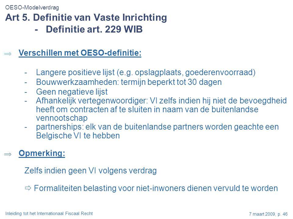 Inleiding tot het Internationaal Fiscaal Recht 7 maart 2009, p. 46  Verschillen met OESO-definitie: -Langere positieve lijst (e.g. opslagplaats, goed