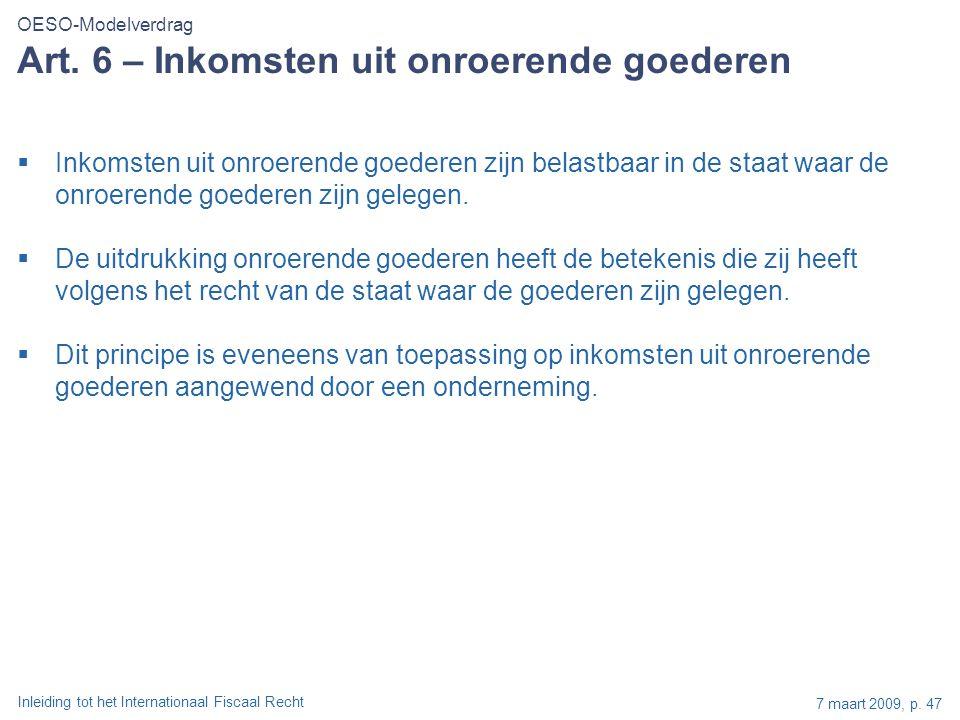 Inleiding tot het Internationaal Fiscaal Recht 7 maart 2009, p. 47 Art. 6 – Inkomsten uit onroerende goederen  Inkomsten uit onroerende goederen zijn